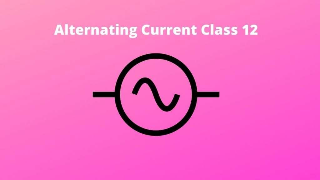 alternating current class 12