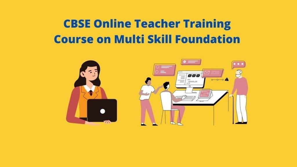 CBSE Online Teacher Training Course on Multi Skill Foundation
